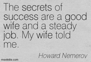 my wife told me Quotation-Howard-Nemerov-secrets-job-good-success-wife-